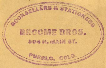 Broome Bros., Booksellers & Stationers, Pueblo, Colorado (55mm x 34mm). Courtesy of Donald Francis.