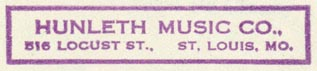 Hunleth Music Co., St. Louis, Missouri (inkstamp, 52mm x 10mm). Courtesy of R. Behra.