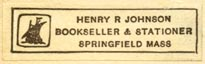 Henry R. Johnson, Bookseller & Stationer, Springfield, Massachusetts (34mm x 10mm, ca.1901). Courtesy of Robert Behra.