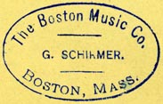 G. Schirmer, The Boston Music Co., Boston, Massachusetts (inkstamp, 30mm x 19mm). Courtesy of Robert Behra.